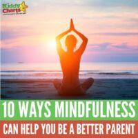 10 ways mindfulness can help you be a better parent