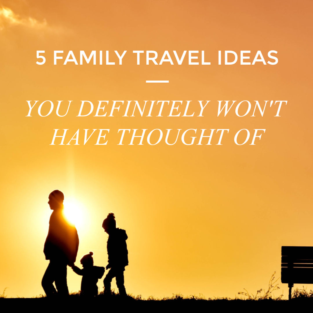 We've got five amazing ideas for family travel that we don't think you will have thought of! #travel #familytravel #kidstravel #travelideas #travelwithkids