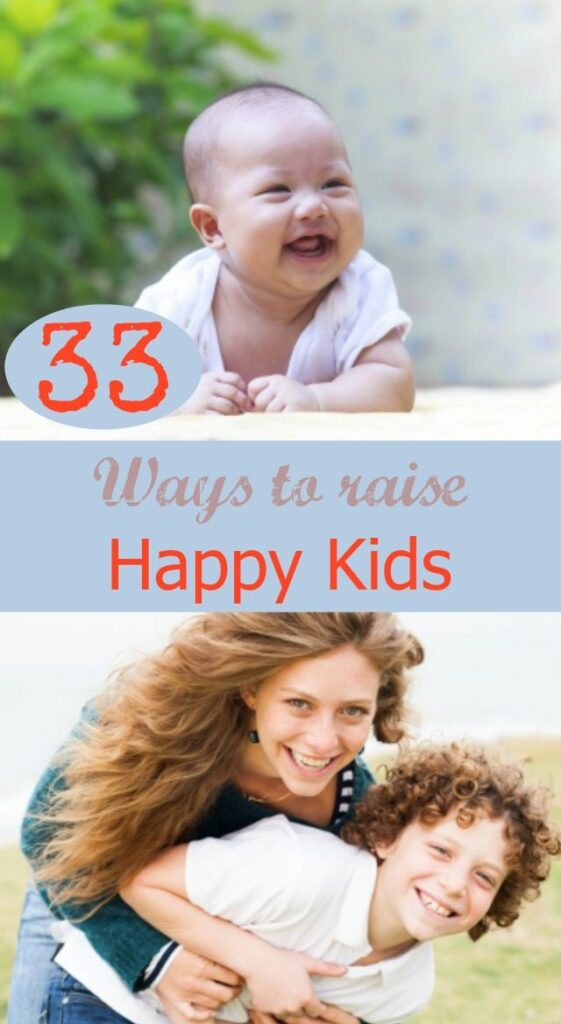 We would all LOVE our kids to be happy kids...well here are 33 ways we can help achieve that. You will be surprised at how simple some of these things really are....
