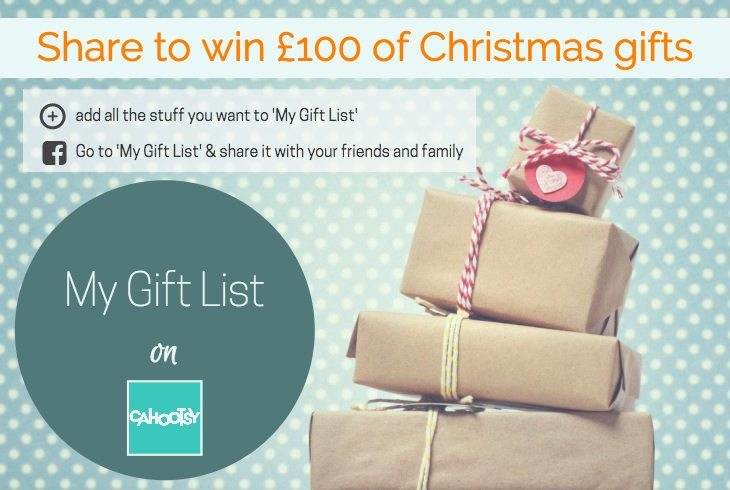 Build a gift list with Cahootsy for your chance to win £100 at your favourite retail store. Closes 12th Dec,