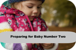 Preparing for Baby Two