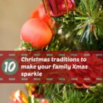 10 Christmas traditions to make your Family Christmas sparkle