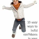 10 ways to help build confidence in your kids