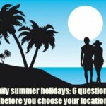 Family summer holidays: 8 questions to ask before you choose your location