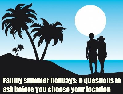 Family summer holidays: location questions