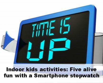 Indoor kids activities: Stopwatch smartphone fun