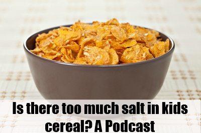 Kids cereal: Salt content