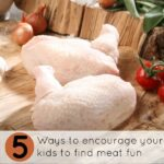 Making meat recipes fun for kids: 5 tips to encourage meat eating