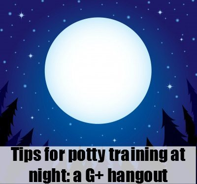 Nighttime potty training: Tips in a hangout