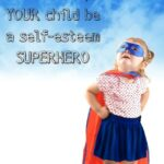How to help your child be a self esteem Superhero