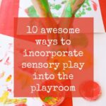 10 awesome ways to incorporate sensory play into the playroom