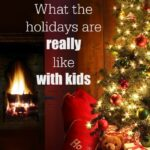 What the holidays are really like with kids