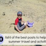Summer travel and fun with kids: 20 (ish) posts to help you survive