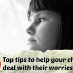 10 top tips to help your worried child cope with their fears